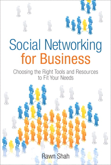 Social Networking for Business: Choosing the Right Tools and Resources to Fit Your Needs (paperback)