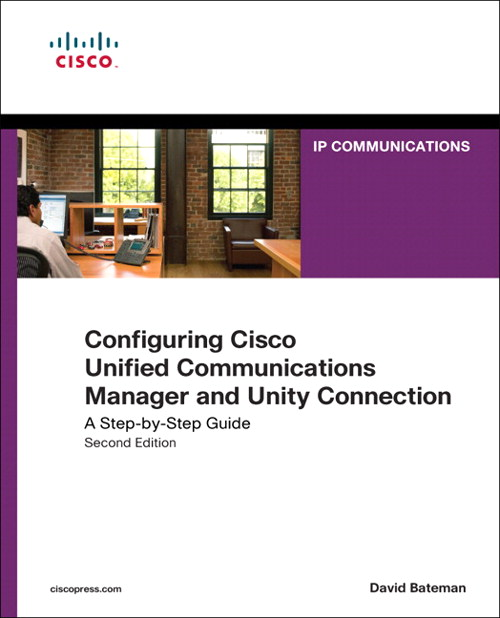 Configuring Cisco Unified Communications Manager and Unity Connection: A Step-by-Step Guide, 2nd Edition