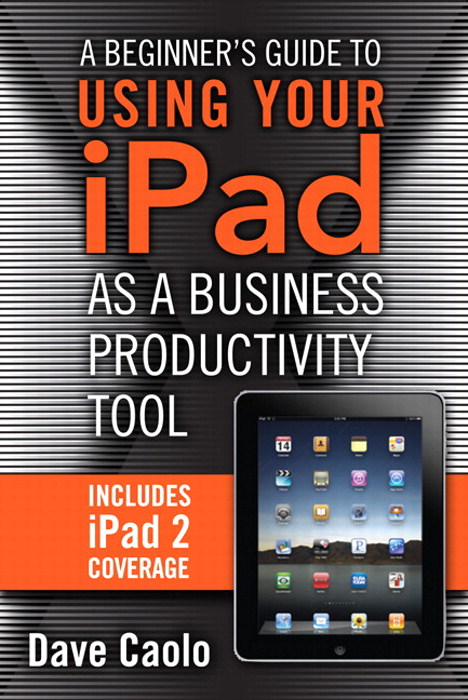 Beginner's Guide to Using Your iPad as a Business Productivity Tool, A