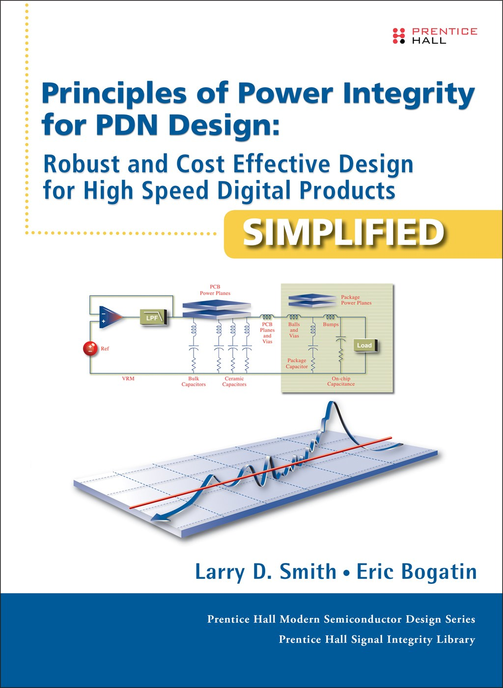 Principles of Power Integrity for PDN Design--Simplified: Robust and Cost Effective Design for High Speed Digital Products