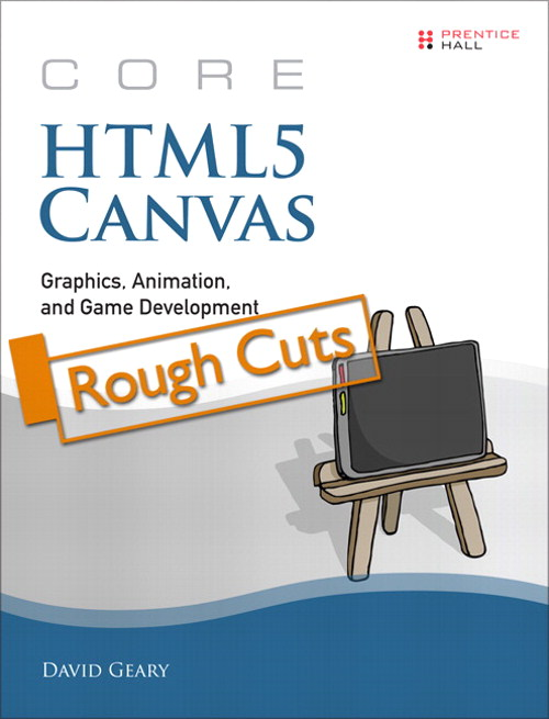 Core HTML5,Rough Cuts: Volume 1:  Canvas