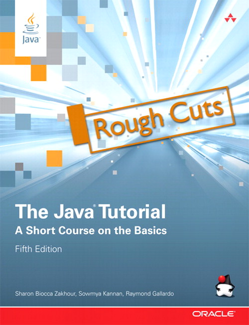 Java Tutorial, The: A Short Course on the Basics, Rough Cuts, 5th Edition