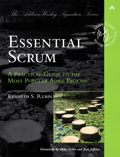Essential Scrum: A Practical Guide to the Most Popular Agile Process