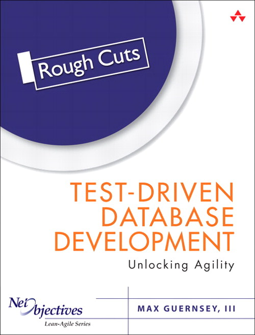 Test-Driven Database Development: Unlocking Agility, Rough Cuts