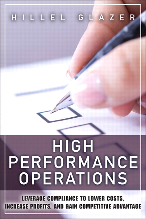 High Performance Operations: Leverage Compliance to Lower Costs, Increase Profits, and Gain Competitive Advantage