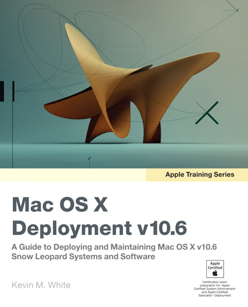 Apple Training Series: Mac OS X Deployment v10.6