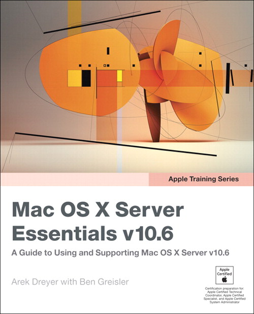 Apple Training Series: Mac OS X Server Essentials v10.6: A Guide to Using and Supporting Mac OS X Server v10.6