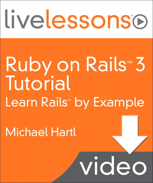 Ruby on Rails 3 Live Lessons (Video Training): Lesson 7: Modeling and Viewing Users, Part II, Downloadable Version