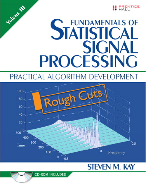 Fundamentals of Statistical Signal Processing, Volume III: Practical Algorithm Development, Rough Cuts