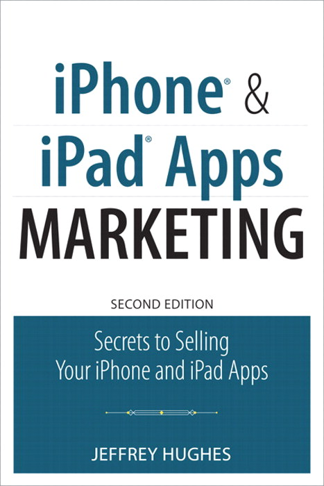 iPhone and iPad Apps Marketing: Secrets to Selling Your iPhone and iPad Apps, 2nd Edition