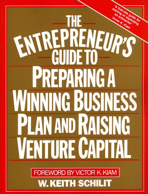 Entrepreneur's Guide To Preparing A Winning Business Plan and Raising Venture Capital, The