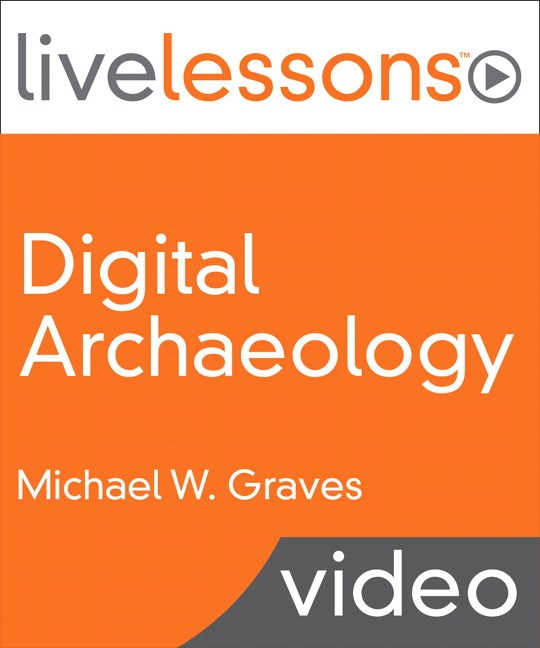 Digital Archaeology LiveLessons (Video Training), Downloadable Version: The Art and Science of Digital Forensics