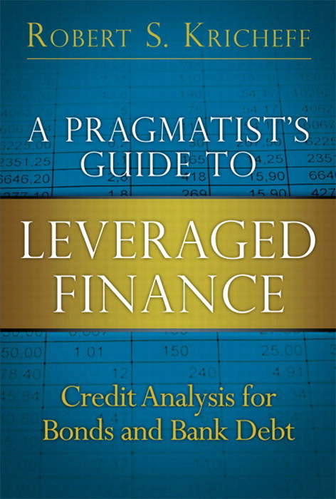 Pragmatist's Guide to Leveraged Finance, A: Credit Analysis for Bonds and Bank Debt