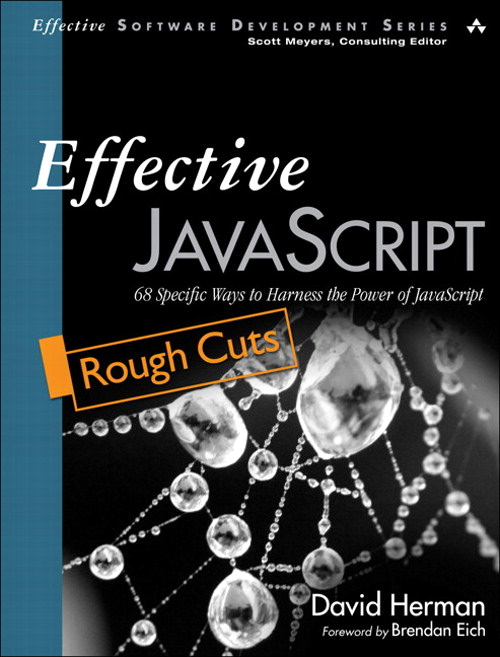 Effective JavaScript: 68 Specific Ways to Harness the Power of JavaScript, Rough Cuts