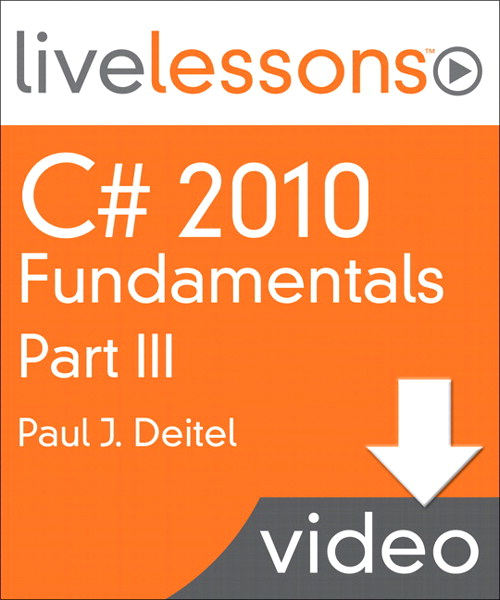 C# 2010 Fundamentals I, II, and III  LiveLessons (Video Training):  Part III, Complete Downloadable Version