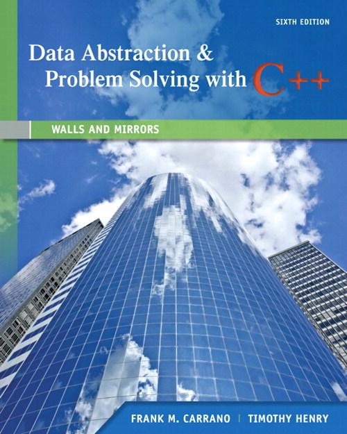 Data Abstraction & Problem Solving with C++: Walls and Mirrors, 6th Edition