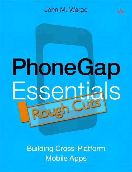 PhoneGap Essentials: Building Cross-Platform Mobile Apps, Rough Cuts