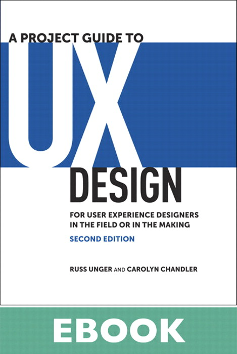 A Project Guide to UX Design: For user experience designers in the field or in the making, 2nd Edition