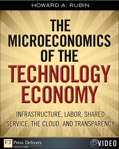 Microeconomics of the Technology Economy, The: Infrastructure, Labor, Shared Service, the Cloud, and Transparency (Video)