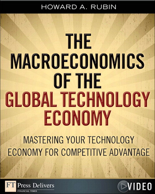The Macroeconomics of the Global Technology Economy: Mastering Your Technology Economy for Competitve Advantage (Video)