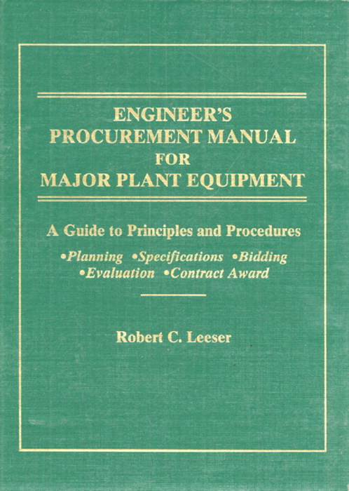Engineer's Procurement Manual for Major Plant Equipment: A Guide to Principles and Procedures for Planning, Specif., Bidding, Evaluat., Contract Awar