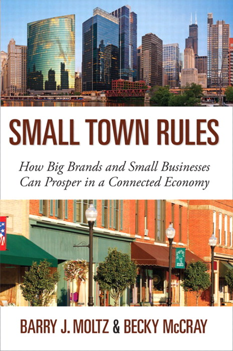 Small Town Rules: How Big Brands and Small Businesses Can Prosper in a Connected Economy
