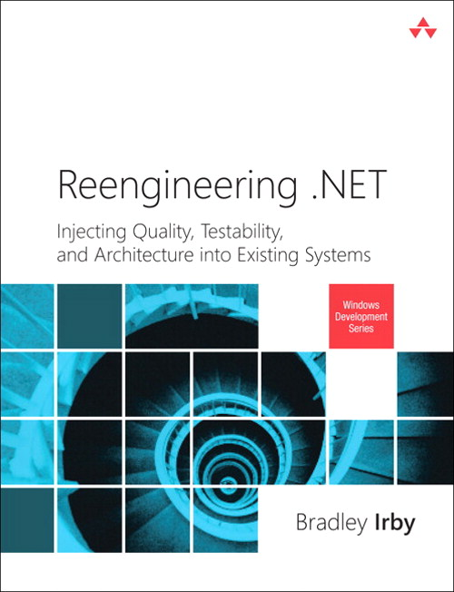 Reengineering .NET: Injecting Quality, Testability, and Architecture into Existing Systems