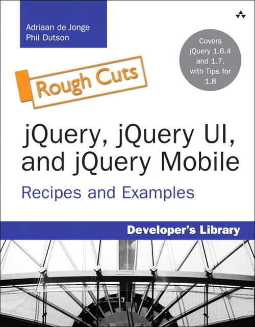 jQuery, jQuery UI, and jQuery Mobile, Rough Cuts: Recipes and Examples
