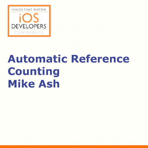 Voices That Matter: iOS Developers Conference Session: Automatic Reference Counting