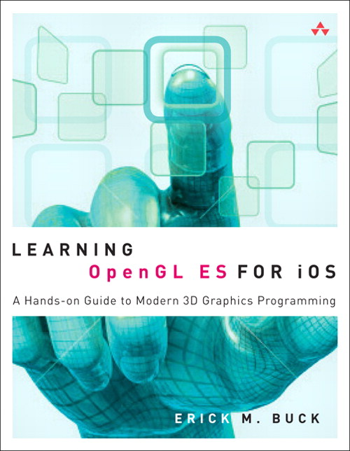 Learning OpenGL ES for iOS: A Hands-on Guide to Modern 3D Graphics Programming