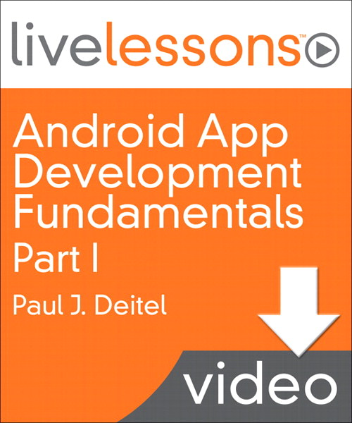 Android App Development Fundamentals I LiveLessons (Video Training): Part I, Lesson 2: Test-Driving an Android App in an AVD, Downloadable Version