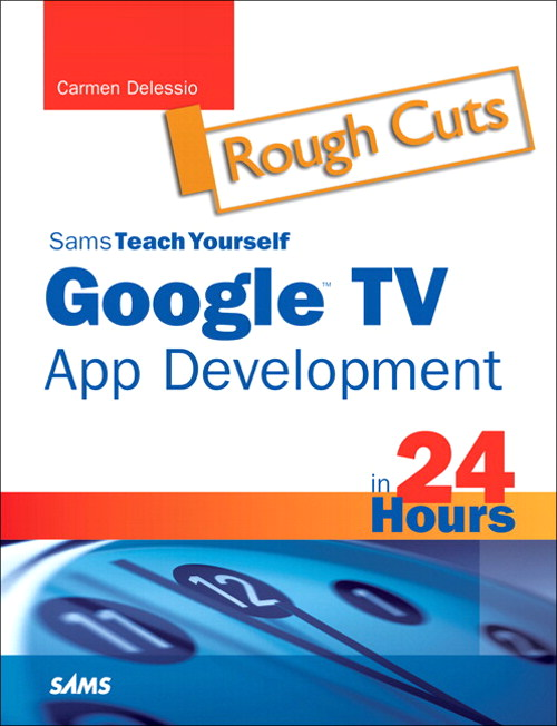 Sams Teach Yourself Google TV App Development in 24 Hours, Rough Cuts