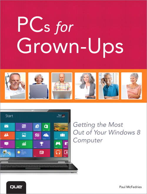 PCs for Grown-Ups: Getting the Most Out of Your Windows 8 Computer