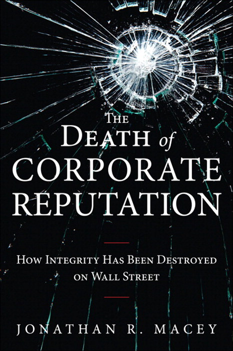 Death of Corporate Reputation, The: How Integrity Has Been Destroyed on Wall Street