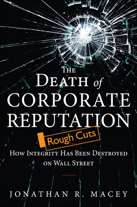 Death of Corporate Reputation, The: How Integrity Has Been Destroyed on Wall Street, Rough Cuts