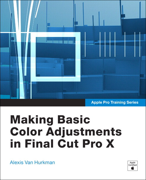 Apple Pro Training Series: Making Basic Color Adjustments in Final Cut Pro X