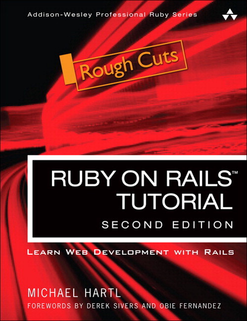 Ruby on Rails Tutorial: Learn Web Development with Rails, Rough Cuts, 2nd Edition
