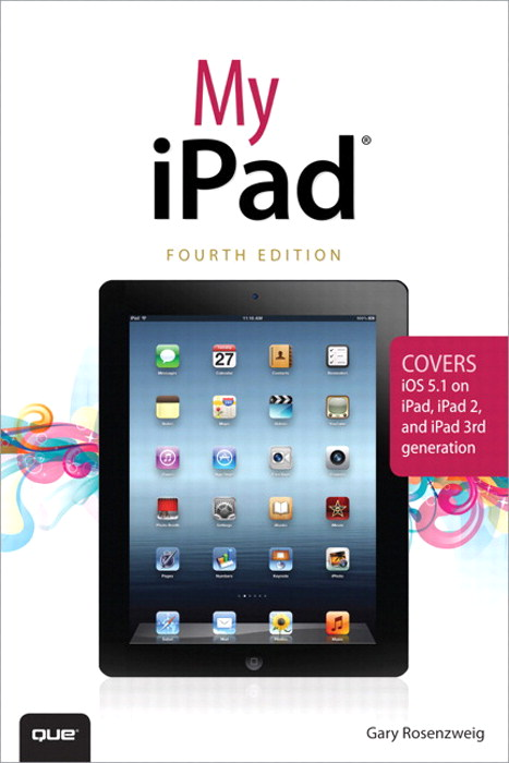 My iPad (covers iOS 5.1 on iPad, iPad 2, and iPad 3rd gen), 4th Edition