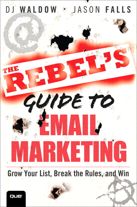 Rebel's Guide to Email Marketing, The: Grow Your List, Break the Rules, and Win
