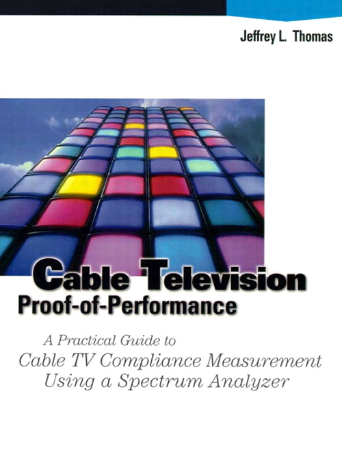 Cable Television Proof-Of-Performance: A Practical Guide to Cable TV Compliance Measurement Using a Specrum Analyzer