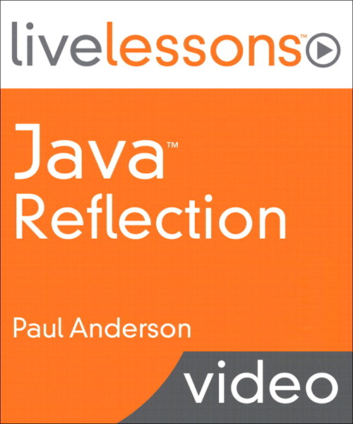 Java Reflection LiveLessons (Video Training), Downloadable Version