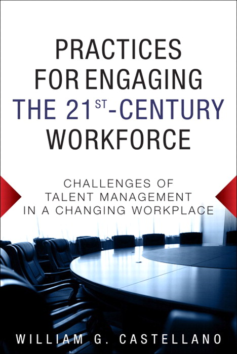 Practices for Engaging the 21st Century Workforce: Challenges of Talent Management in a Changing Workplace