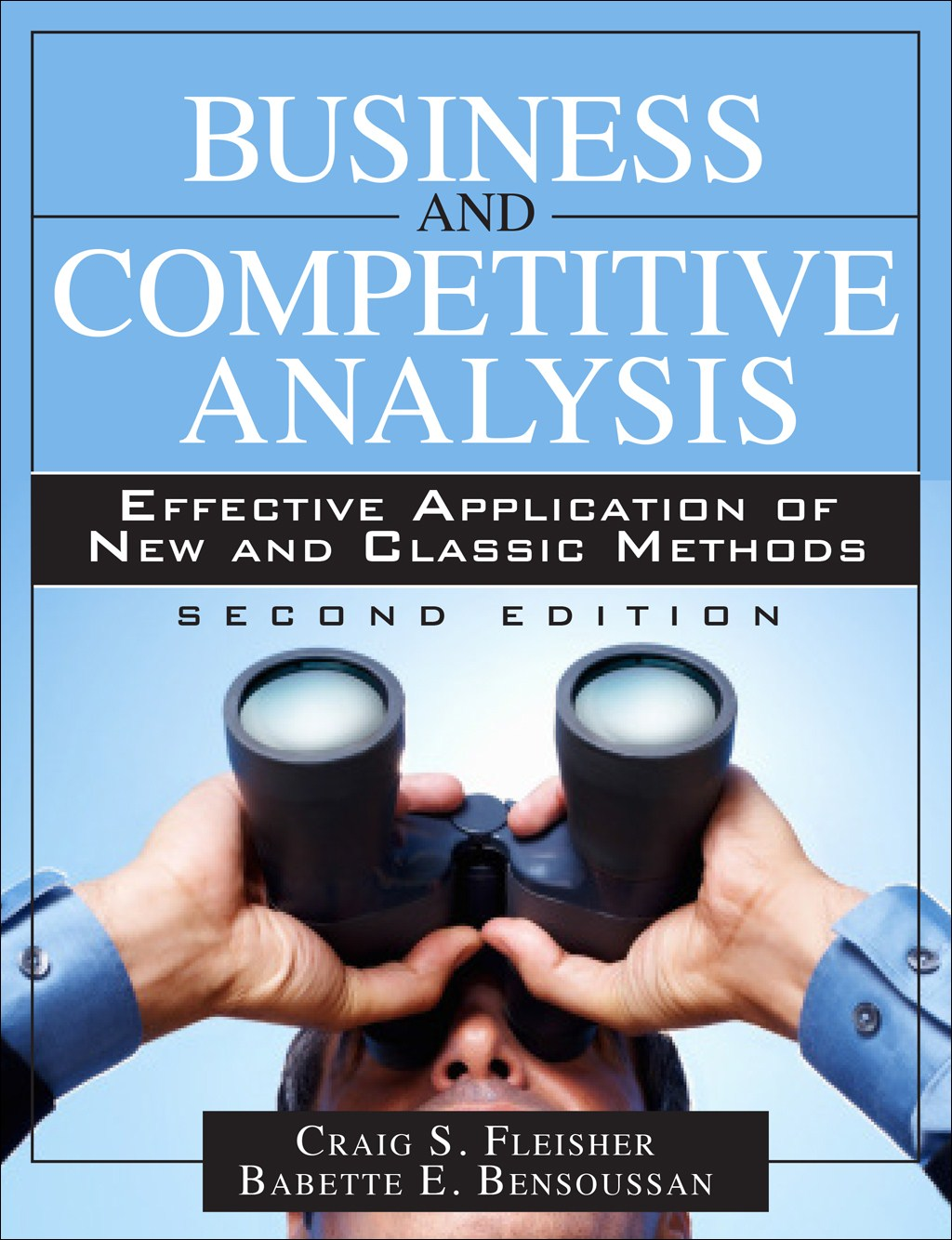 Business and Competitive Analysis: Effective Application of New and Classic Methods, 2nd Edition