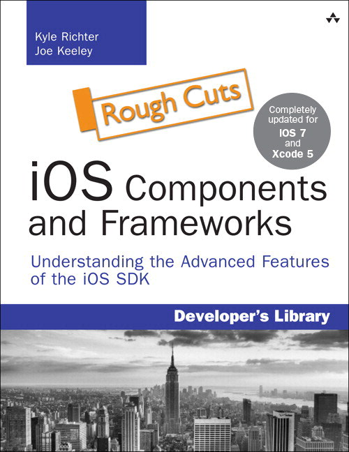 iOS Components and Frameworks: Understanding the Advanced Features of iOS SDK, Rough Cuts