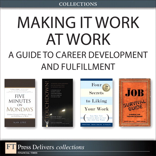 Making It Work at Work: A Guide to Career Development and Fulfillment (Collection)