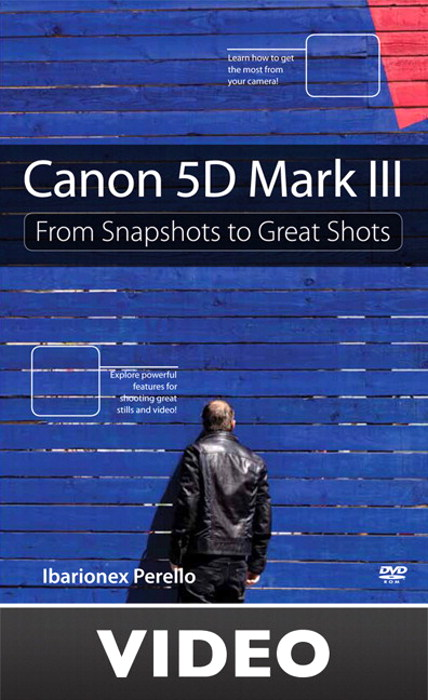 Canon 5D Mark III: From Snapshots to Great Shots (Streaming Video)