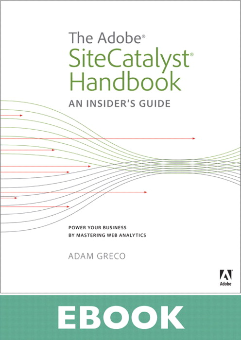 Adobe SiteCatalyst Handbook, The: An Insider's Guide