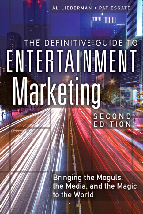 Definitive Guide to Entertainment Marketing, The: Bringing the Moguls, the Media, and the Magic to the World, 2nd Edition