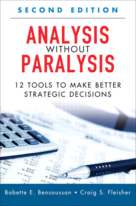 Analysis Without Paralysis: 12 Tools to Make Better Strategic Decisions, 2nd Edition