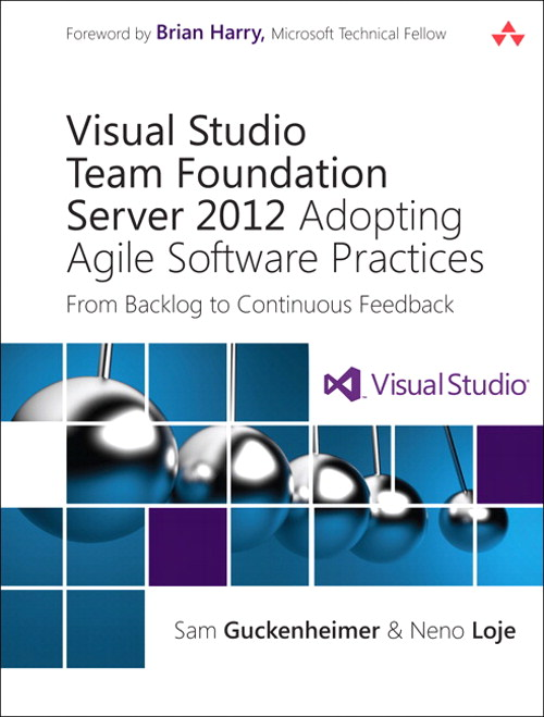 Visual Studio Team Foundation Server 2012: Adopting Agile Software Practices: From Backlog to Continuous Feedback, 3rd Edition